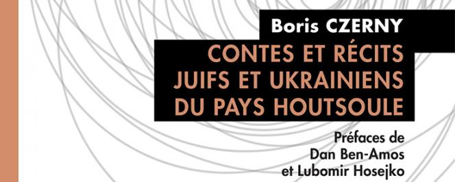 """Couverture du livre """"Contes et récits juifs et ukrainiens du pays houtsoule"""" (Boris Czerny)"""