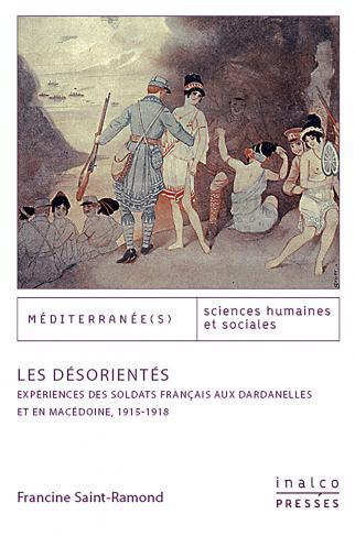 Les Désorientés – Expériences des soldats français aux Dardanelles et en Macédoine, 1915-1918