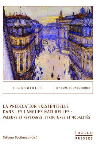 La Prédication existentielle dans les langues naturelles : valeurs et repérages, structures et modalités