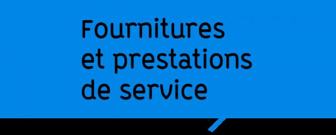 Fournitures et prestations de service