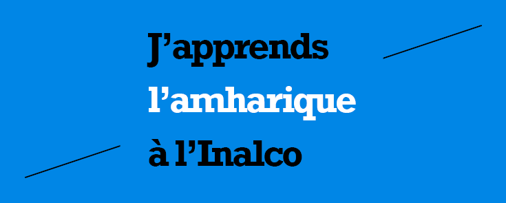 J'apprend l'amharique à l'Inalco
