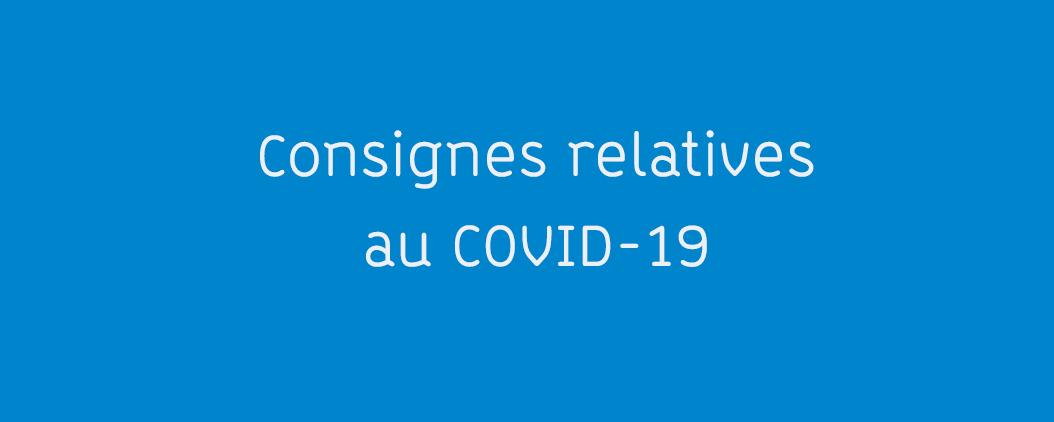 Consignes relatives au COVID-19